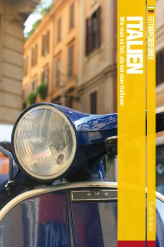 Fettnäpfchenführer Italien: Wie man so tut, als sei man Italiener